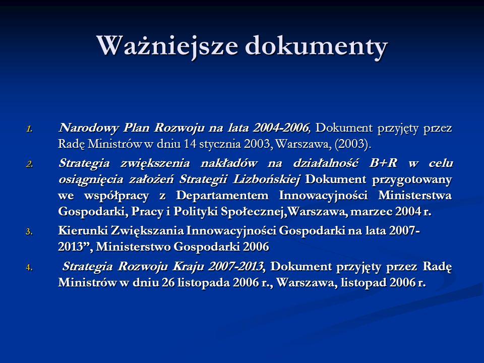 Ważniejsze dokumenty 1. Narodowy Plan Rozwoju na lata 2004-2006, Dokument przyjęty przez Radę Ministrów w dniu 14 stycznia 2003, Warszawa, (2003). 2.