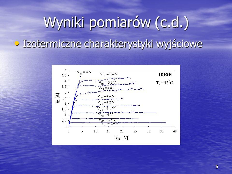 5 Wyniki pomiarów (c.d.) Izotermiczne charakterystyki wyjściowe Izotermiczne charakterystyki wyjściowe