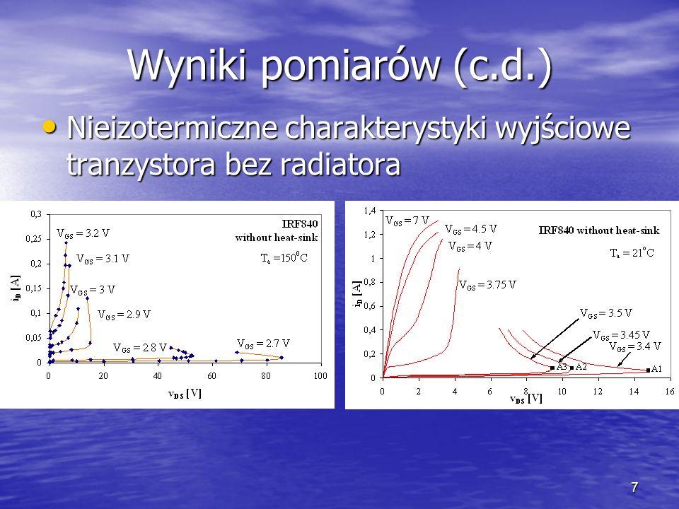 7 Wyniki pomiarów (c.d.) Nieizotermiczne charakterystyki wyjściowe tranzystora bez radiatora Nieizotermiczne charakterystyki wyjściowe tranzystora bez radiatora
