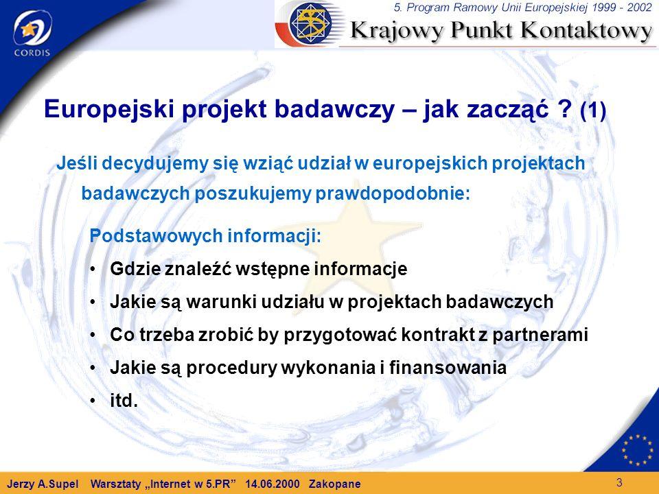 Jerzy A.Supel Warsztaty Internet w 5.PR 14.06.2000 Zakopane 3 Europejski projekt badawczy – jak zacząć .