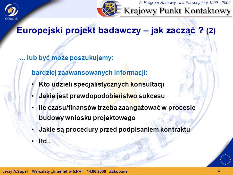 Jerzy A.Supel Warsztaty Internet w 5.PR 14.06.2000 Zakopane 4 Europejski projekt badawczy – jak zacząć .