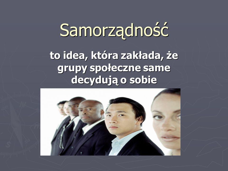 Samorządność to idea, która zakłada, że grupy społeczne same decydują o sobie