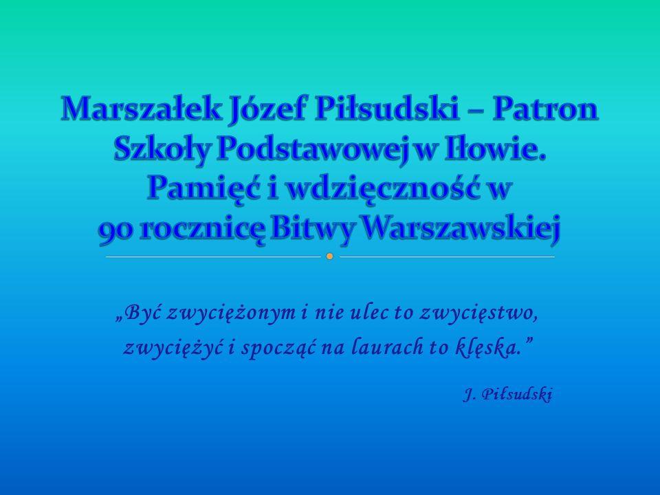 Być zwyciężonym i nie ulec to zwycięstwo, zwyciężyć i spocząć na laurach to klęska. J. Piłsudski