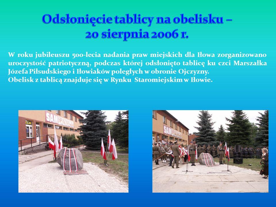 W roku jubileuszu 500-lecia nadania praw miejskich dla Iłowa zorganizowano uroczystość patriotyczną, podczas której odsłonięto tablicę ku czci Marszałka Józefa Piłsudskiego i Iłowiaków poległych w obronie Ojczyzny.