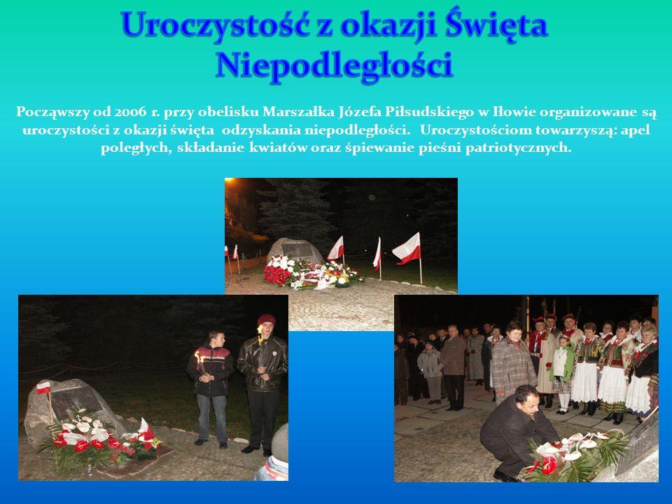 Począwszy od 2006 r. przy obelisku Marszałka Józefa Piłsudskiego w Iłowie organizowane są uroczystości z okazji święta odzyskania niepodległości. Uroc