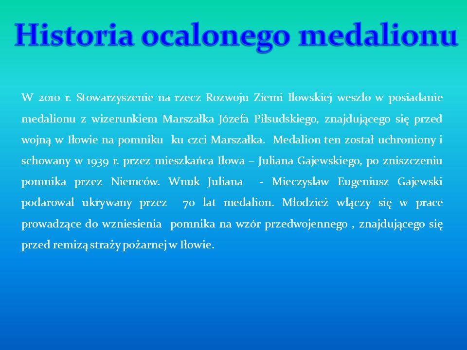 W 2010 r. Stowarzyszenie na rzecz Rozwoju Ziemi Iłowskiej weszło w posiadanie medalionu z wizerunkiem Marszałka Józefa Piłsudskiego, znajdującego się