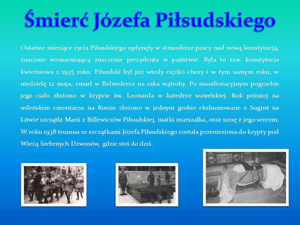 Ostatnie miesiące życia Piłsudskiego upłynęły w atmosferze pracy nad nową konstytucją, znacznie wzmacniającą znaczenie prezydenta w państwie. Była to