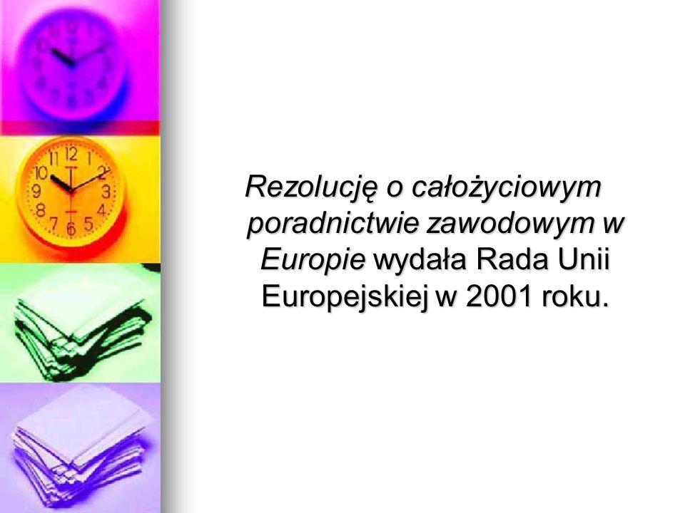 Rezolucję o całożyciowym poradnictwie zawodowym w Europie wydała Rada Unii Europejskiej w 2001 roku.