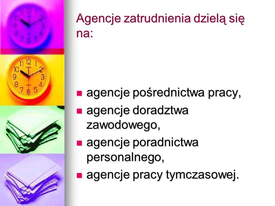 Agencje zatrudnienia dzielą się na: agencje pośrednictwa pracy, agencje pośrednictwa pracy, agencje doradztwa zawodowego, agencje doradztwa zawodowego, agencje poradnictwa personalnego, agencje poradnictwa personalnego, agencje pracy tymczasowej.