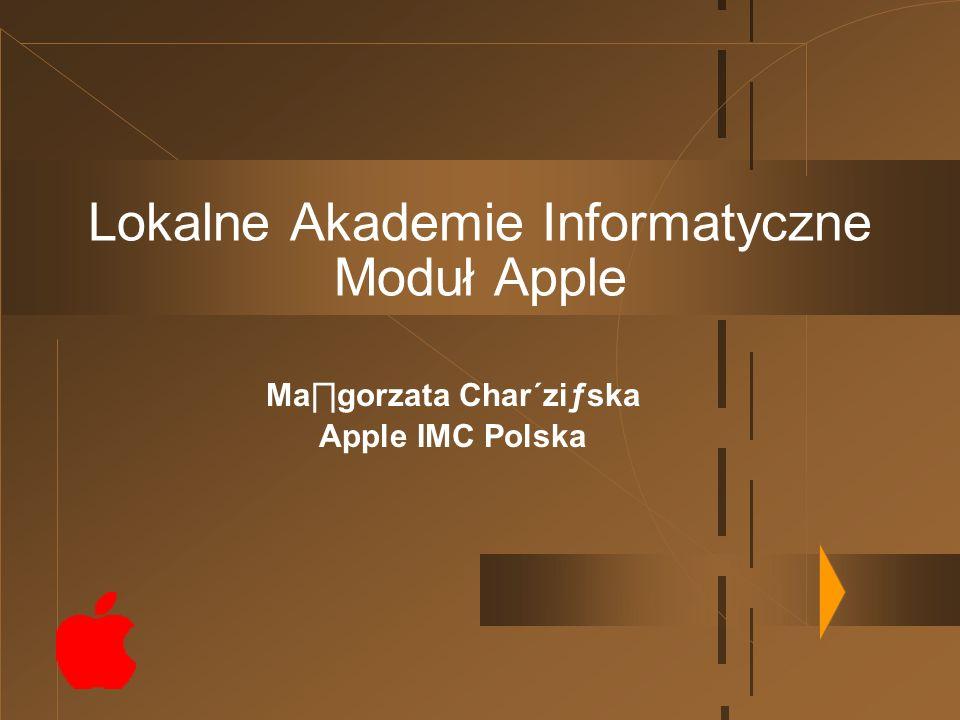 Lokalne Akademie Informatyczne Moduł Apple Magorzata Char´ziƒska Apple IMC Polska