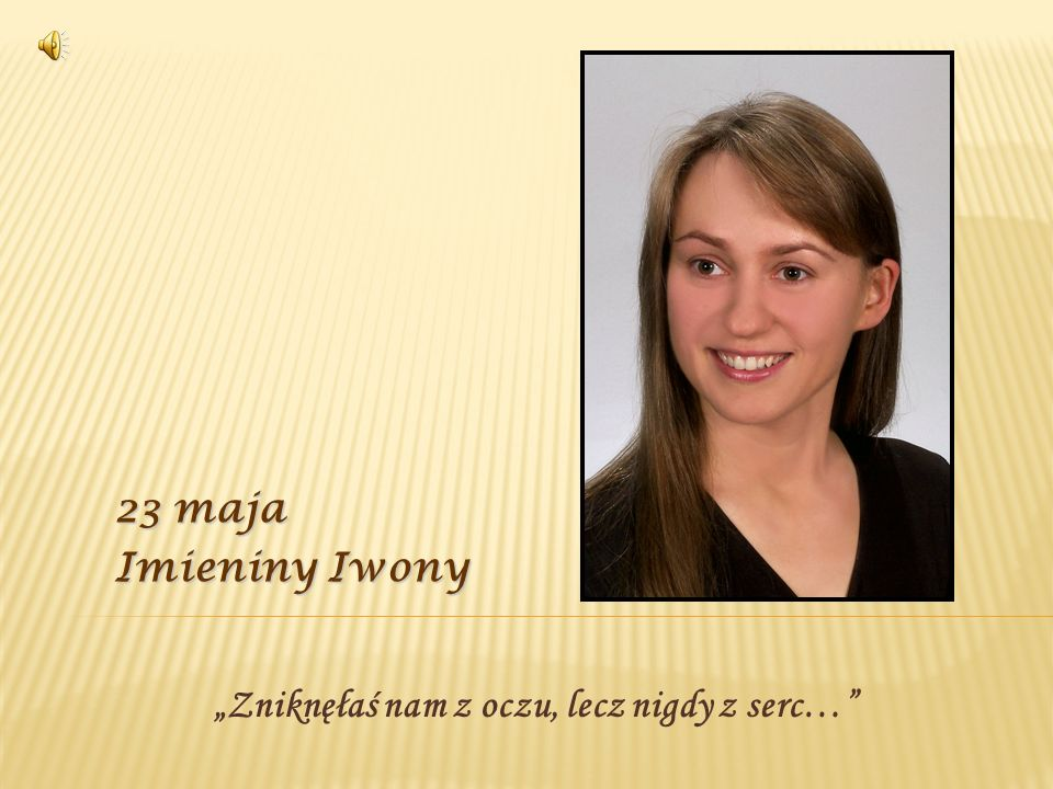 Dziś imieniny Iwony, dlatego my wspominamy naszą Iwonę Piotrowicz, która zawsze pozostanie w naszych wspomnieniach i sercach.