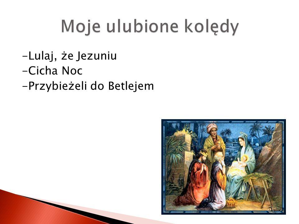-Lulaj, że Jezuniu -Cicha Noc -Przybieżeli do Betlejem
