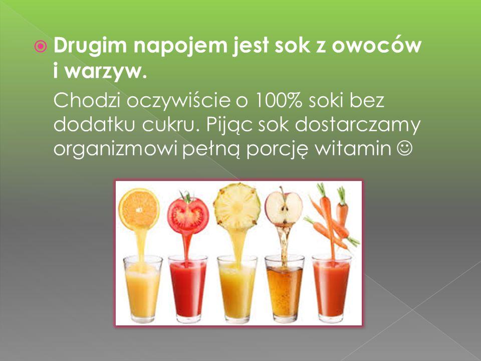 Drugim napojem jest sok z owoców i warzyw.Chodzi oczywiście o 100% soki bez dodatku cukru.