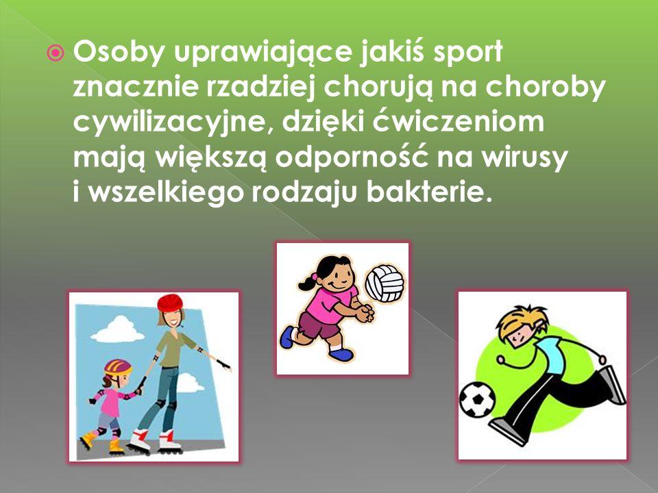 Osoby uprawiające jakiś sport znacznie rzadziej chorują na choroby cywilizacyjne, dzięki ćwiczeniom mają większą odporność na wirusy i wszelkiego rodzaju bakterie.