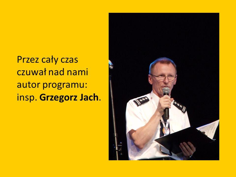 Przez cały czas czuwał nad nami autor programu: insp. Grzegorz Jach.