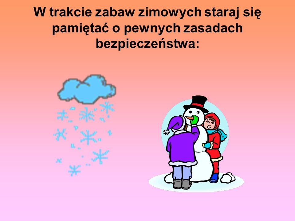 W trakcie zabaw zimowych staraj się pamiętać o pewnych zasadach bezpieczeństwa: