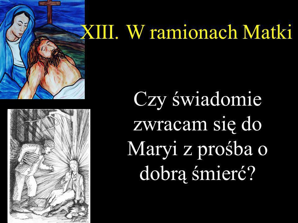 XIII. W ramionach Matki Czy świadomie zwracam się do Maryi z prośba o dobrą śmierć?