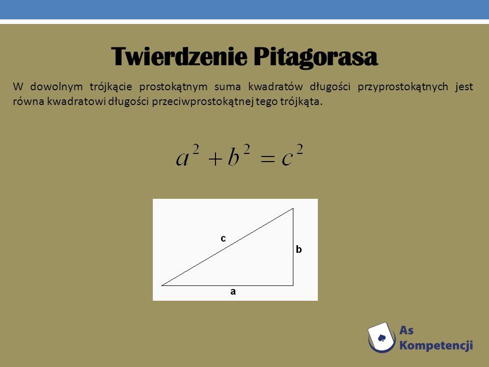 Twierdzenie Pitagorasa W dowolnym trójkącie prostokątnym suma kwadratów długości przyprostokątnych jest równa kwadratowi długości przeciwprostokątnej
