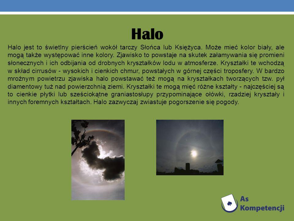 Halo Halo jest to świetlny pierścień wokół tarczy Słońca lub Księżyca. Może mieć kolor biały, ale mogą także występować inne kolory. Zjawisko to powst