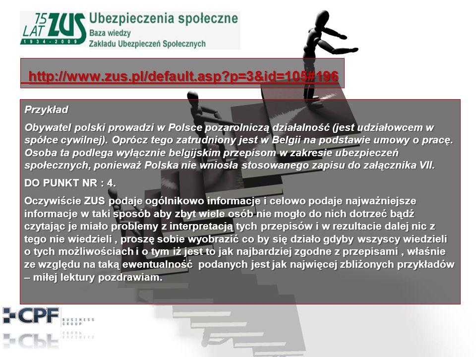 http://www.zus.pl/default.asp?p=3&id=105#196 http://www.zus.pl/default.asp?p=3&id=105#196Przykład Obywatel polski prowadzi w Polsce pozarolniczą działalność (jest udziałowcem w spółce cywilnej).