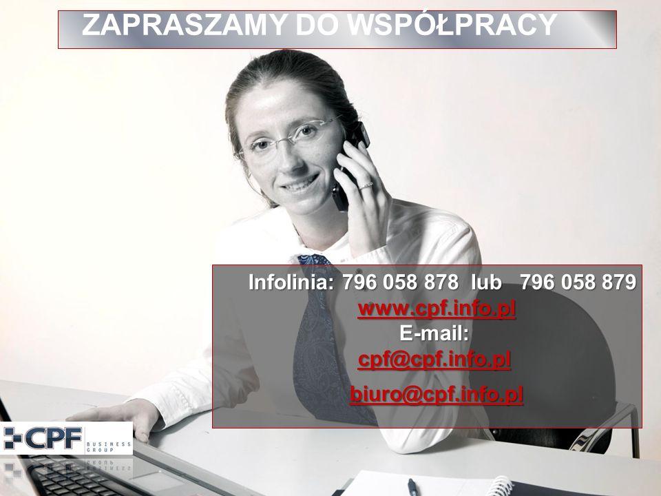ZAPRASZAMY DO WSPÓŁPRACY Infolinia: 796 058 878 lub 796 058 879 www.cpf.info.pl E-mail: cpf@cpf.info.pl Infolinia: 796 058 878 lub 796 058 879 www.cpf.info.pl E-mail: cpf@cpf.info.plwww.cpf.info.plcpf@cpf.info.plwww.cpf.info.plcpf@cpf.info.pl biuro@cpf.info.pl biuro@cpf.info.plbiuro@cpf.info.pl