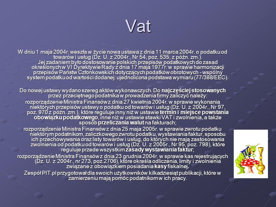 Vat W dniu 1 maja 2004r. weszła w życie nowa ustawa z dnia 11 marca 2004r. o podatku od towarów i usług (Dz. U. z 2004r., Nr 54, poz. 535, z późn. zm.