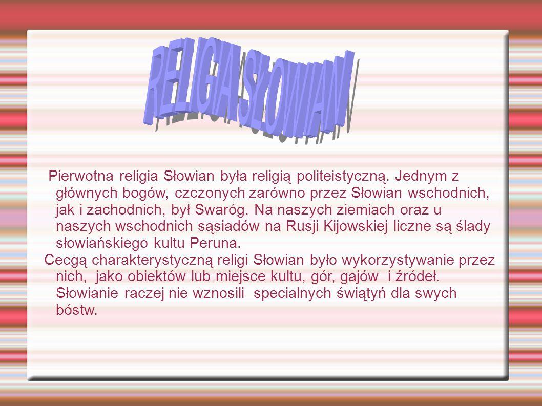 Pierwotna religia Słowian była religią politeistyczną.