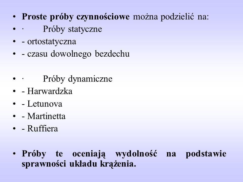 Proste próby czynnościowe można podzielić na: · Próby statyczne - ortostatyczna - czasu dowolnego bezdechu · Próby dynamiczne - Harwardzka - Letunova