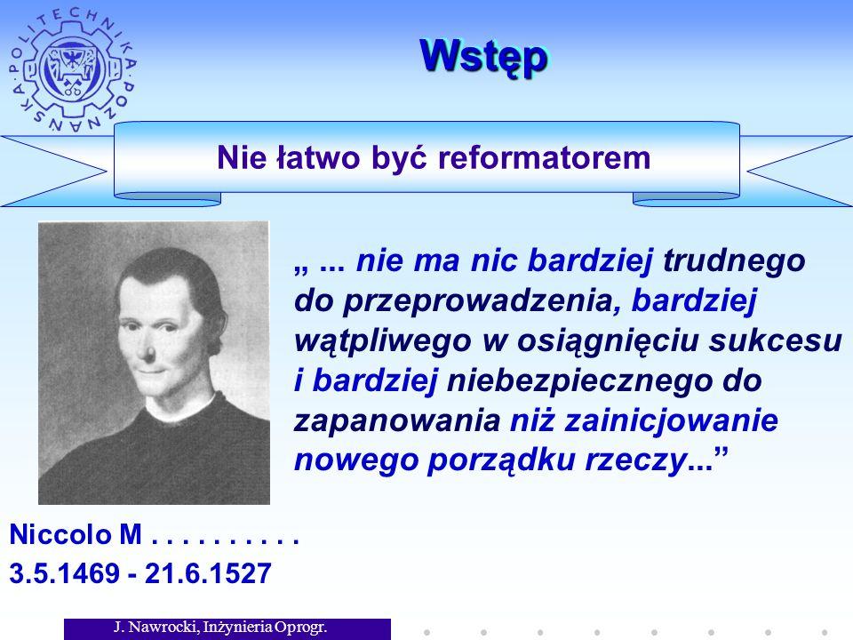 J. Nawrocki, Inżynieria Oprogr. WstępWstęp Nie łatwo być reformatorem...