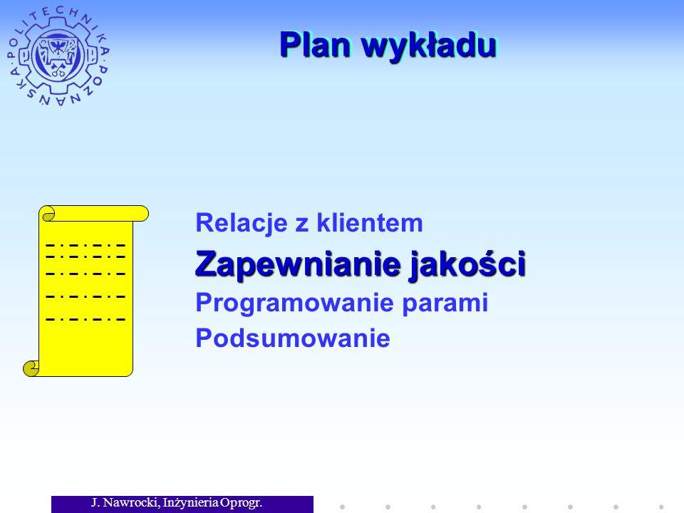 J. Nawrocki, Inżynieria Oprogr. Plan wykładu Relacje z klientem Zapewnianie jakości Programowanie parami Podsumowanie