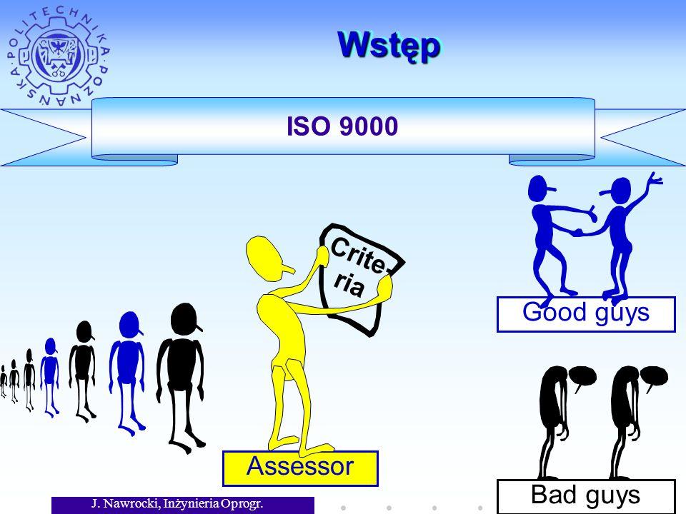 J. Nawrocki, Inżynieria Oprogr. Assessor Good guys WstępWstęp ISO 9000 Crite- ria Bad guys
