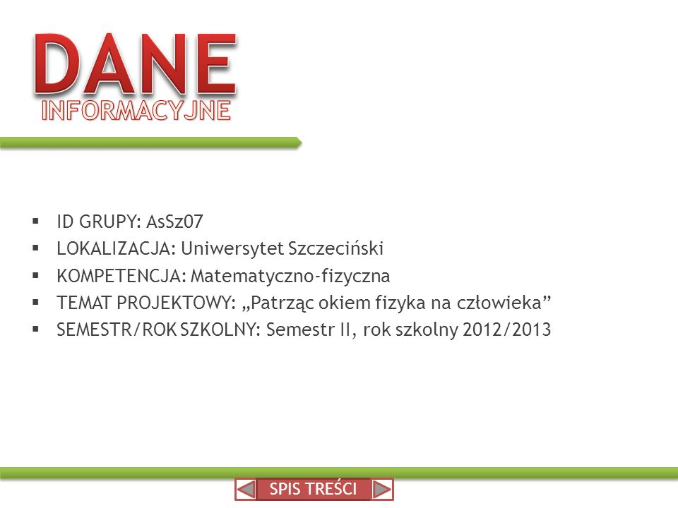 ID GRUPY: AsSz07 LOKALIZACJA: Uniwersytet Szczeciński KOMPETENCJA: Matematyczno-fizyczna TEMAT PROJEKTOWY: Patrząc okiem fizyka na człowieka SEMESTR/R
