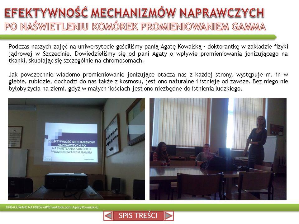 Podczas naszych zajęć na uniwersytecie gościliśmy panią Agatę Kowalską – doktorantkę w zakładzie fizyki jądrowej w Szczecinie. Dowiedzieliśmy się od p
