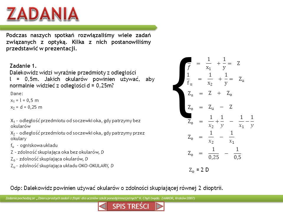 Dane: x 1 = l = 0,5 m x 2 = d = 0,25 m X 1 – odległość przedmiotu od soczewki oka, gdy patrzymy bez okularów X 2 – odległość przedmiotu od soczewki ok
