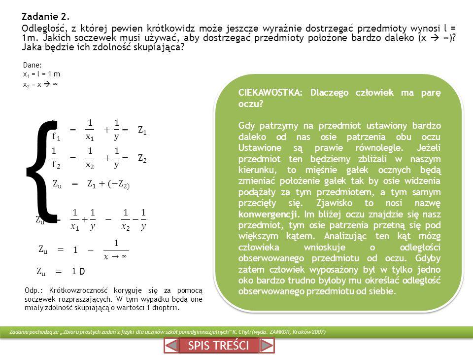 Zadanie 2. Odległość, z której pewien krótkowidz może jeszcze wyraźnie dostrzegać przedmioty wynosi l = 1m. Jakich soczewek musi używać, aby dostrzega