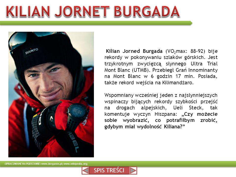 SPIS TREŚCI Kilian Jorned Burgada (VO 2 max: 88-92) bije rekordy w pokonywaniu szlaków górskich. Jest trzykrotnym zwycięzcą słynnego Ultra Trial Mont