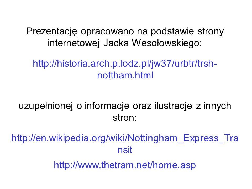 Prezentację opracowano na podstawie strony internetowej Jacka Wesołowskiego: http://historia.arch.p.lodz.pl/jw37/urbtr/trsh- nottham.html uzupełnionej