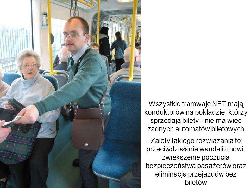 Wszystkie tramwaje NET mają konduktorów na pokładzie, którzy sprzedają bilety - nie ma więc żadnych automatów biletowych Zalety takiego rozwiązania to