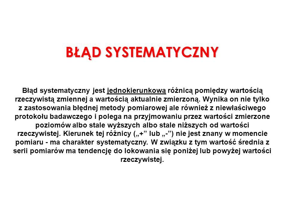 BŁĄD SYSTEMATYCZNY Błąd systematyczny jest jednokierunkową różnicą pomiędzy wartością rzeczywistą zmiennej a wartością aktualnie zmierzoną. Wynika on
