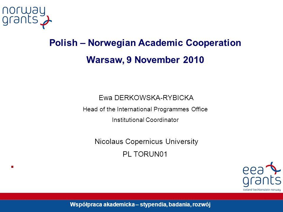 Współpraca akademicka – stypendia, badania, rozwój Polish – Norwegian Academic Cooperation Warsaw, 9 November 2010 Ewa DERKOWSKA-RYBICKA Head of the I