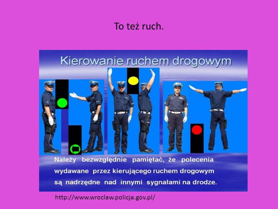 To też ruch. http://www.wroclaw.policja.gov.pl/