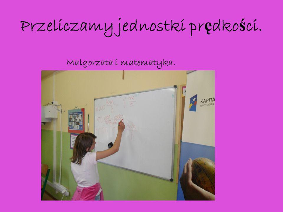 Przeliczamy jednostki pr ę dko ś ci. Małgorzata i matematyka.