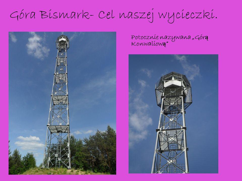 Góra Bismark- Cel naszej wycieczki. Potocznie nazywana Gór ą Konwaliow ą