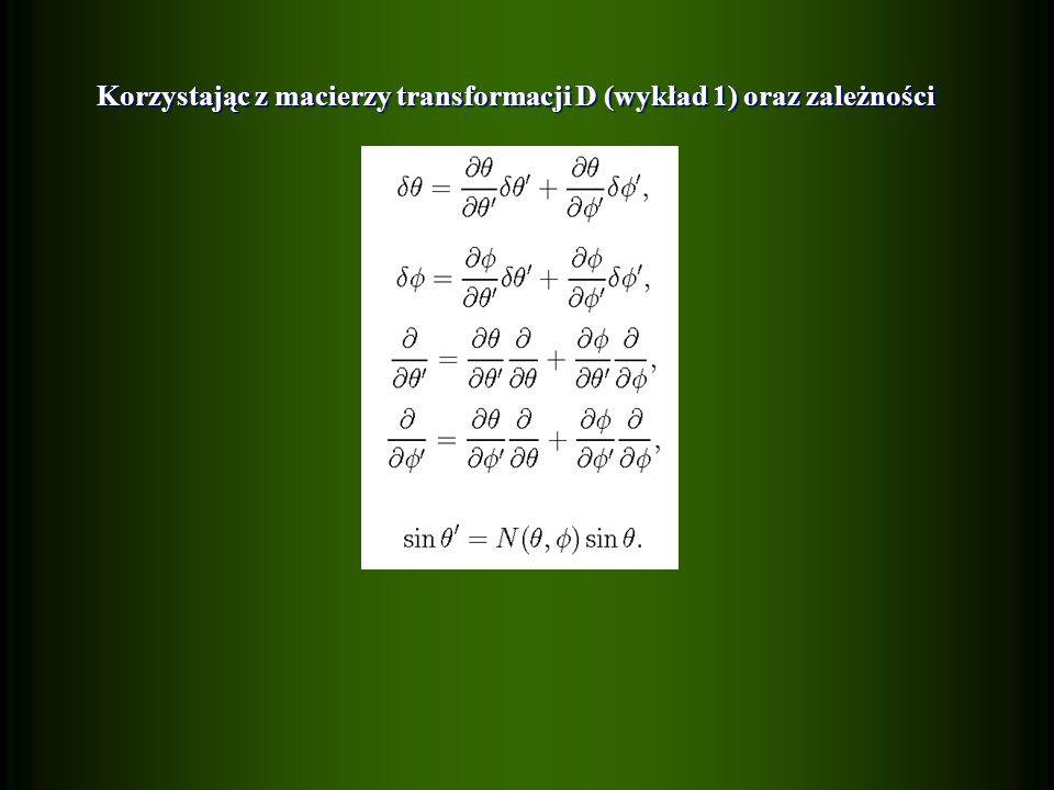 Korzystając z macierzy transformacji D (wykład 1)oraz zależności Korzystając z macierzy transformacji D (wykład 1) oraz zależności