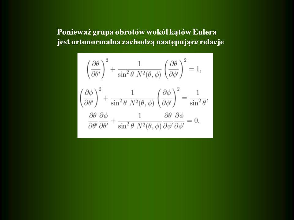 Ponieważ grupa obrotów wokół kątów Eulera jest ortonormalna zachodzą następujące relacje
