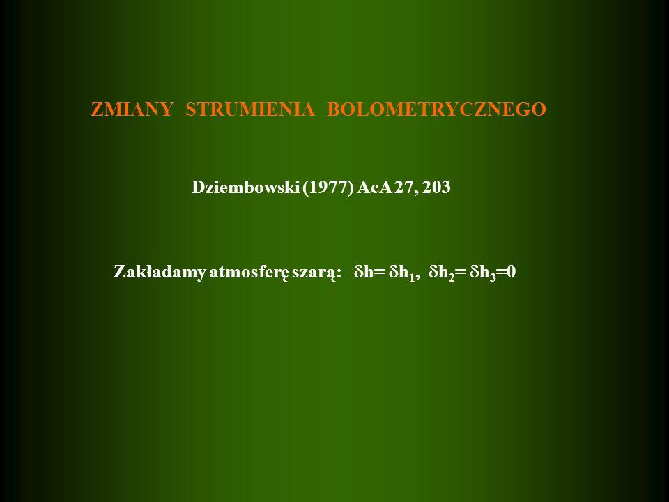 ZMIANY STRUMIENIA BOLOMETRYCZNEGO Dziembowski (1977) AcA 27, 203 Zakładamy atmosferę szarą: h= h 1, h 2 = h 3 =0