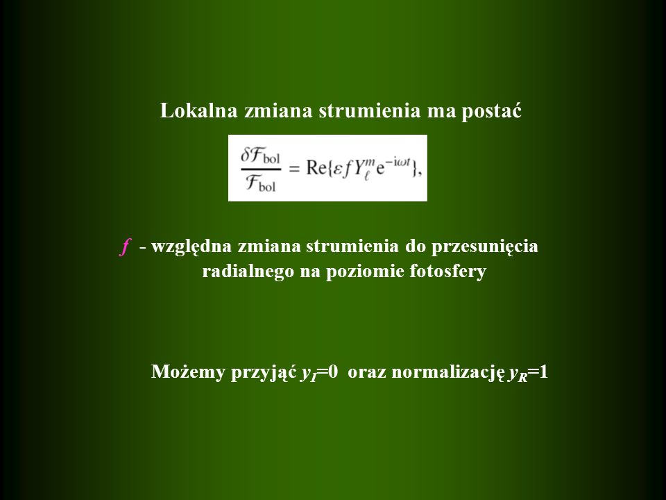 Lokalna zmiana strumienia ma postać Możemy przyjąć y I =0 oraz normalizację y R =1 f - względna zmiana strumienia do przesunięcia radialnego na poziomie fotosfery