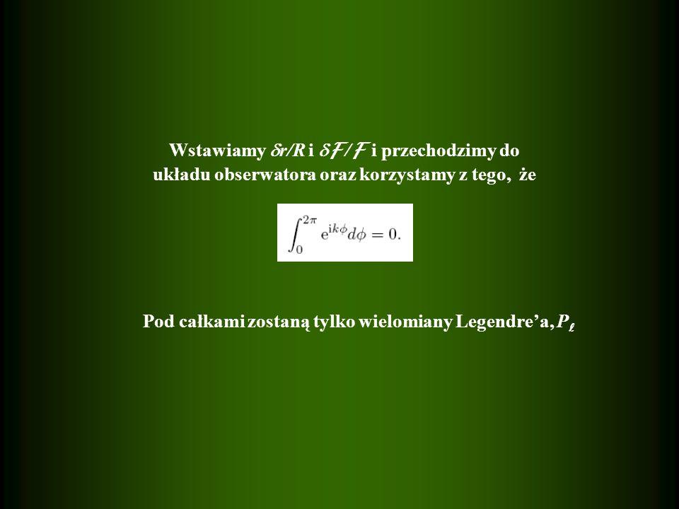 Wstawiamy r/R i F / F i przechodzimy do układu obserwatora oraz korzystamy z tego, że Pod całkami zostaną tylko wielomiany Legendrea, P