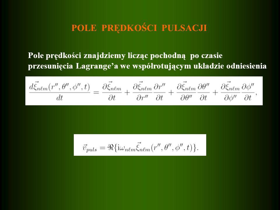 POLE PRĘDKOŚCI PULSACJI Pole prędkości znajdziemy licząc pochodną po czasie przesunięcia Lagrangea we współrotującym układzie odniesienia