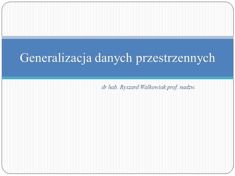 Generalizacja danych przestrzennych dr hab. Ryszard Walkowiak prof. nadzw.